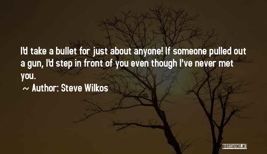 I Would Take A Bullet For You Quotes By Steve Wilkos