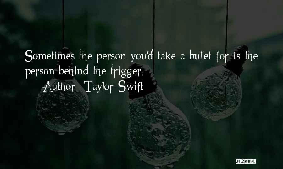 I Would Take A Bullet For You Quotes By Taylor Swift
