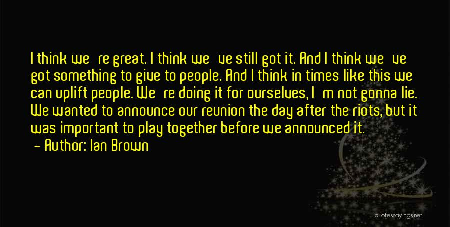 Ian Brown Quotes 1234421