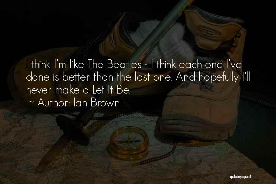 Ian Brown Quotes 1903234