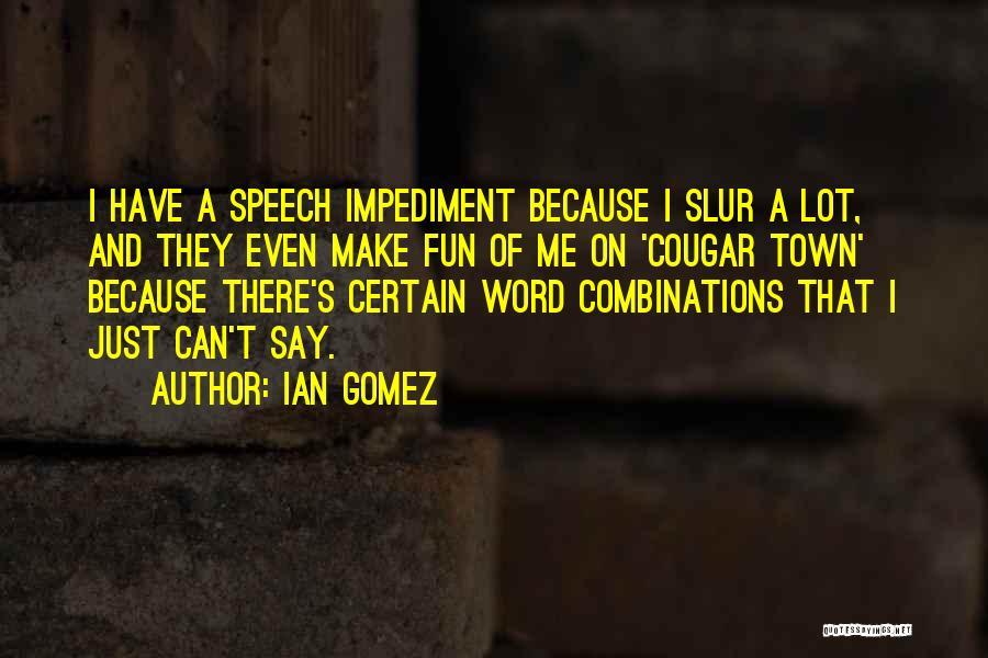 Ian Gomez Quotes 182653