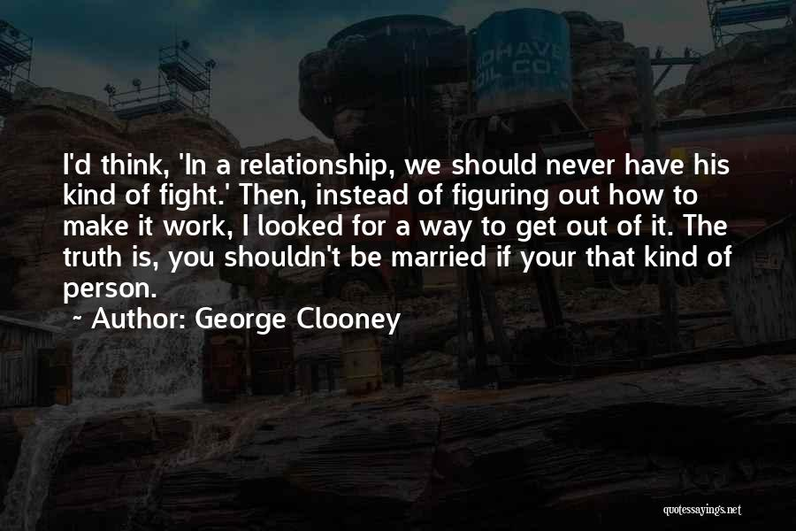 I'd Fight For You Quotes By George Clooney