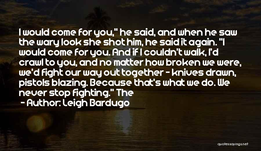 I'd Fight For You Quotes By Leigh Bardugo