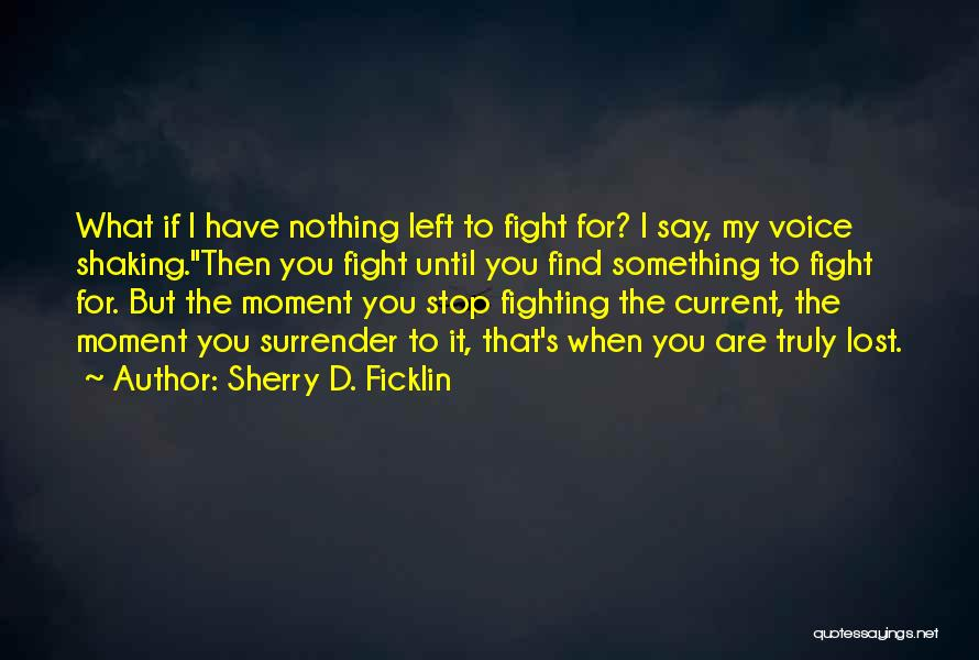 I'd Fight For You Quotes By Sherry D. Ficklin