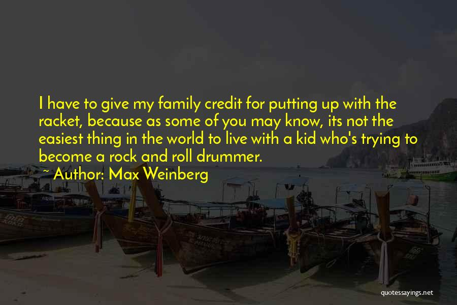 I'd Give You The World Quotes By Max Weinberg