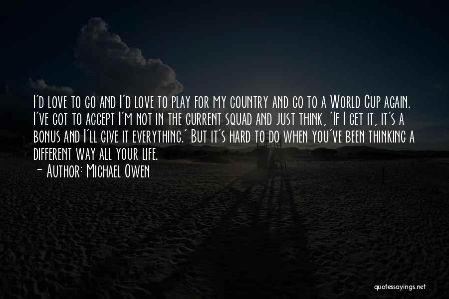 I'd Give You The World Quotes By Michael Owen