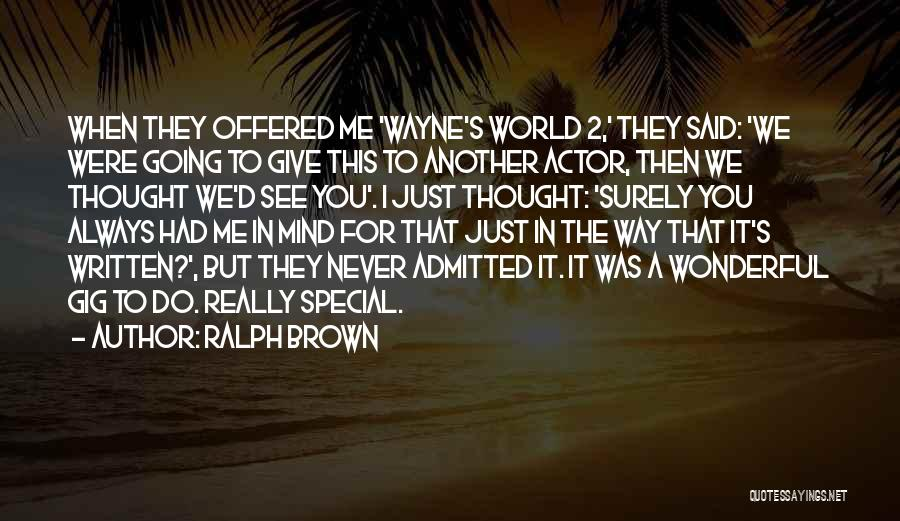 I'd Give You The World Quotes By Ralph Brown