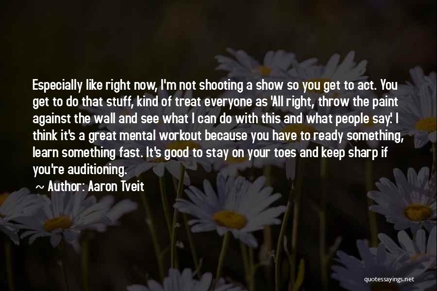 I'd Treat You Right Quotes By Aaron Tveit