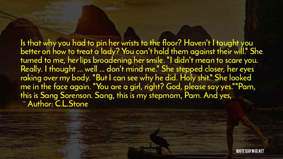 I'd Treat You Right Quotes By C.L.Stone