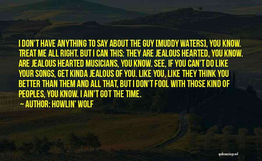 I'd Treat You Right Quotes By Howlin' Wolf