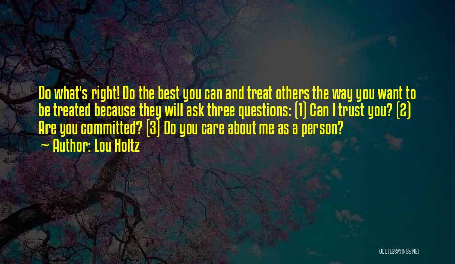 I'd Treat You Right Quotes By Lou Holtz