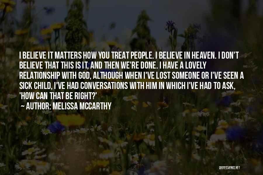 I'd Treat You Right Quotes By Melissa McCarthy