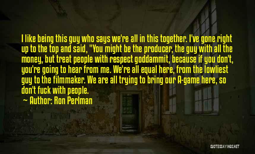 I'd Treat You Right Quotes By Ron Perlman