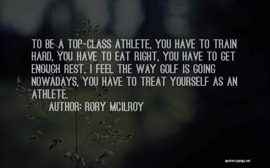 I'd Treat You Right Quotes By Rory McIlroy