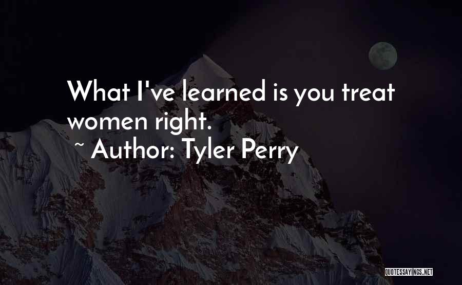 I'd Treat You Right Quotes By Tyler Perry