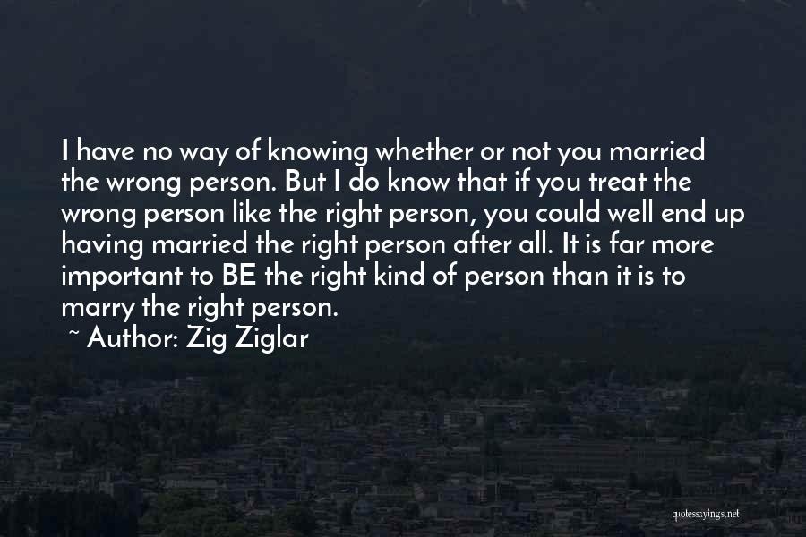 I'd Treat You Right Quotes By Zig Ziglar