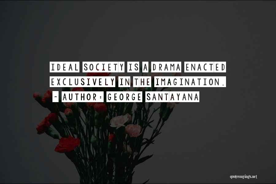 Ideal Society Quotes By George Santayana
