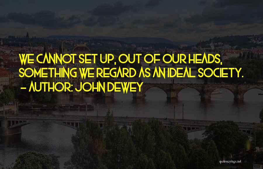 Ideal Society Quotes By John Dewey