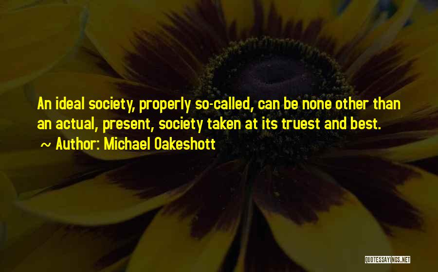 Ideal Society Quotes By Michael Oakeshott