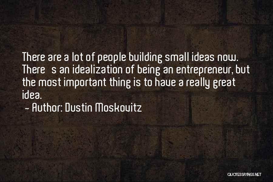 Idealization Quotes By Dustin Moskovitz