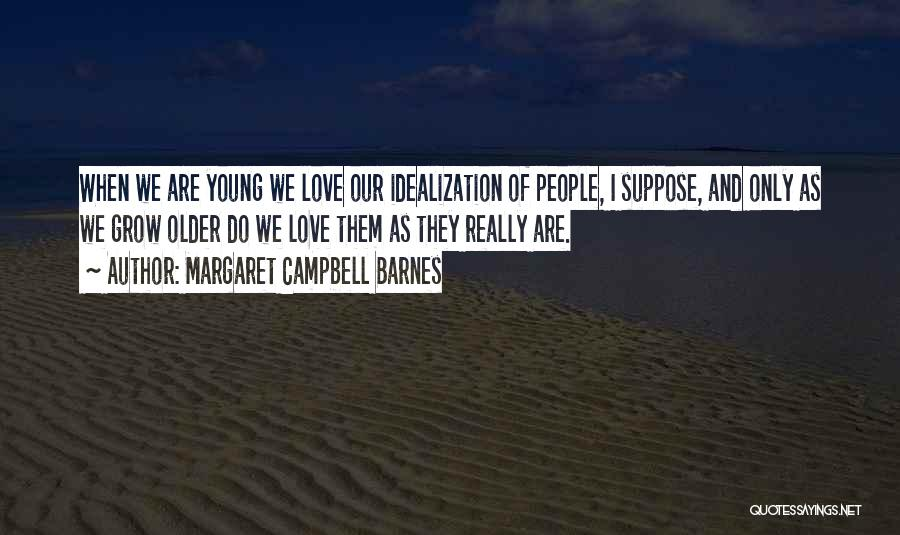 Idealization Quotes By Margaret Campbell Barnes
