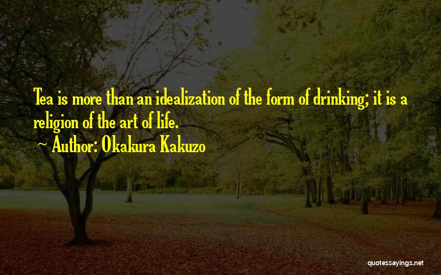Idealization Quotes By Okakura Kakuzo