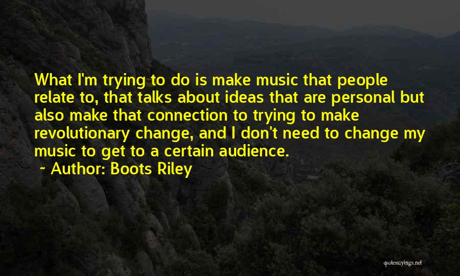 Ideas And Change Quotes By Boots Riley