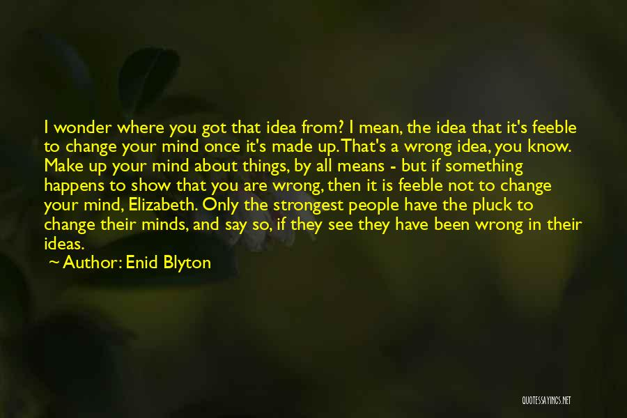Ideas And Change Quotes By Enid Blyton