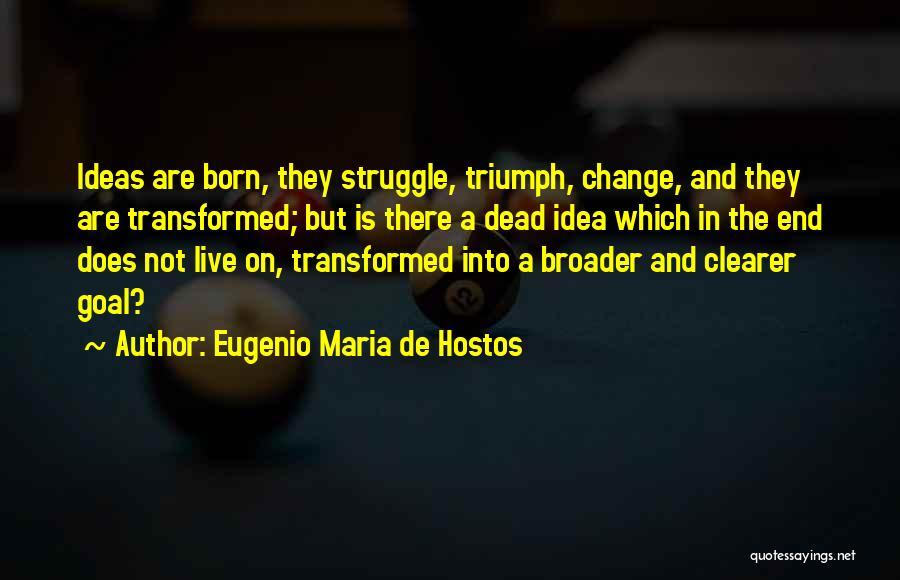 Ideas And Change Quotes By Eugenio Maria De Hostos
