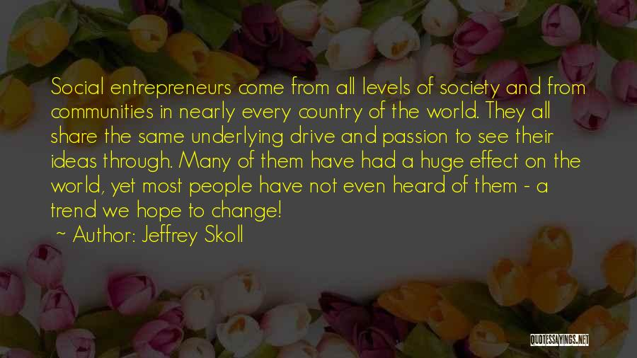 Ideas And Change Quotes By Jeffrey Skoll