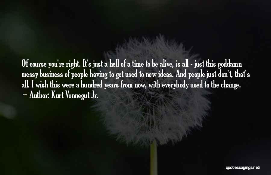 Ideas And Change Quotes By Kurt Vonnegut Jr.
