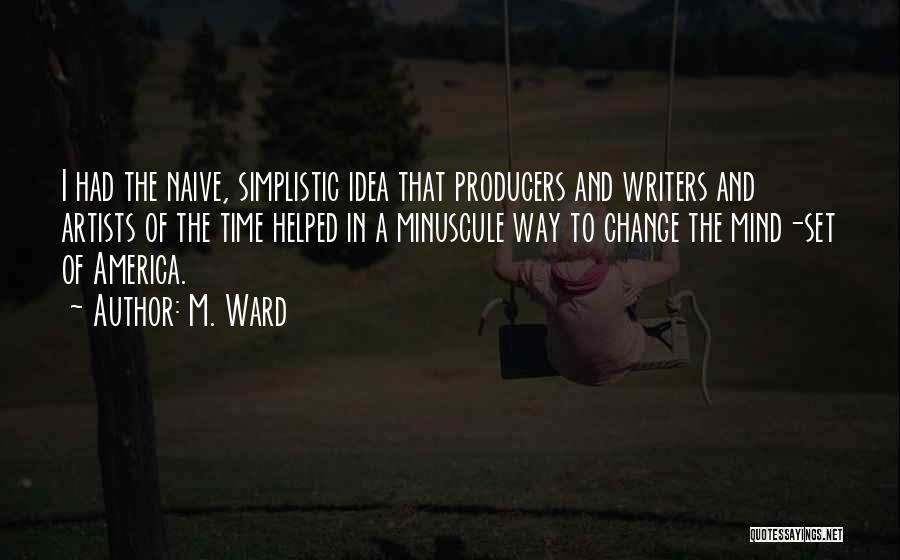 Ideas And Change Quotes By M. Ward