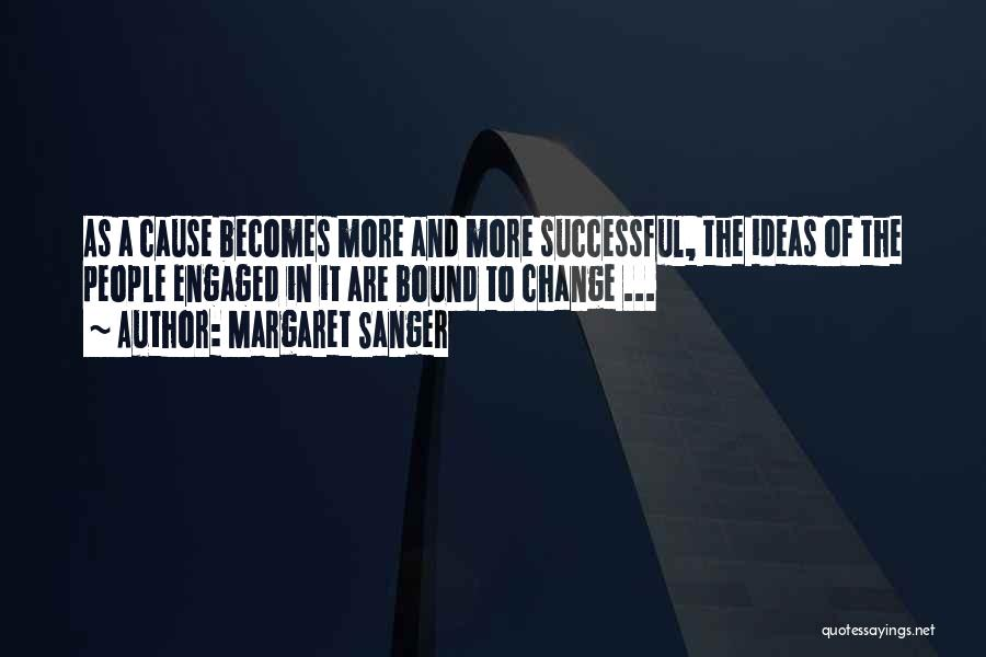 Ideas And Change Quotes By Margaret Sanger