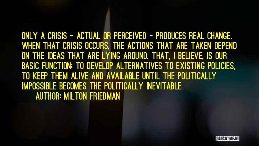 Ideas And Change Quotes By Milton Friedman
