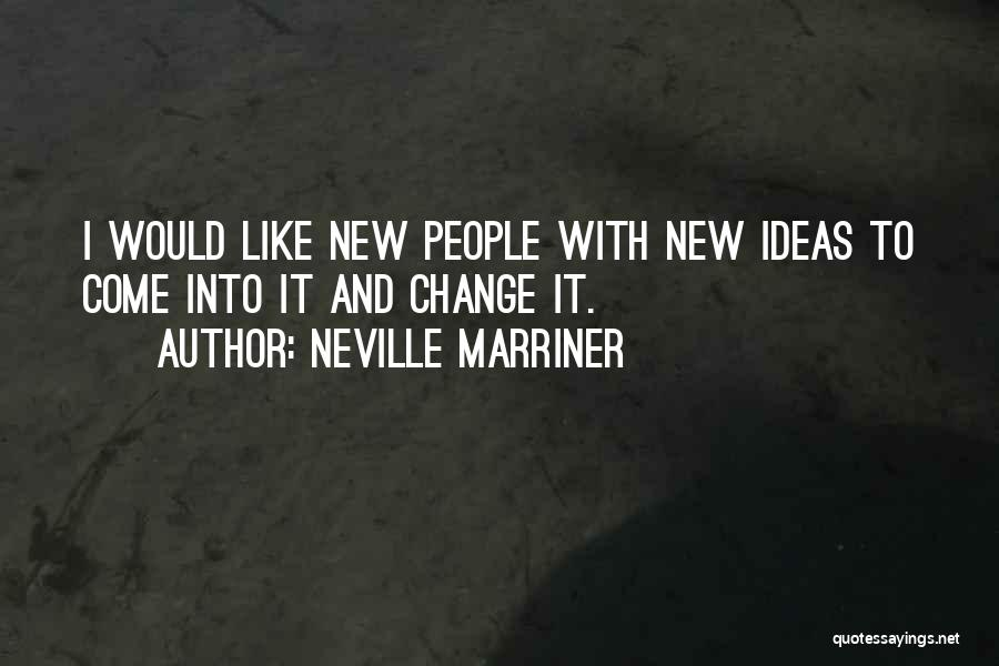 Ideas And Change Quotes By Neville Marriner