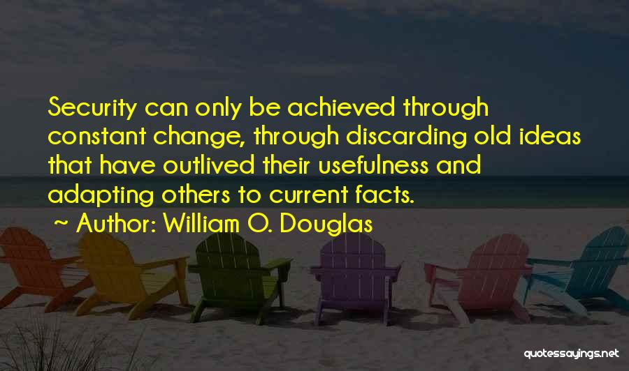 Ideas And Change Quotes By William O. Douglas