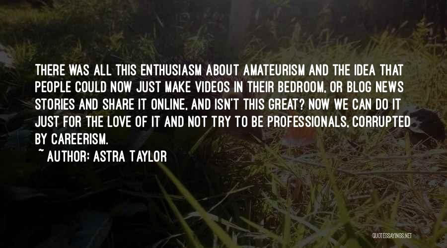 Ideas For Love Quotes By Astra Taylor