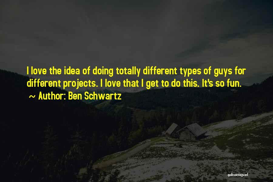Ideas For Love Quotes By Ben Schwartz