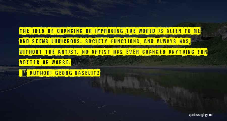 Ideas That Changed The World Quotes By Georg Baselitz