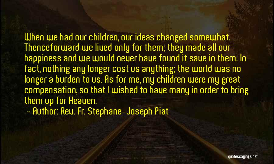 Ideas That Changed The World Quotes By Rev. Fr. Stephane-Joseph Piat