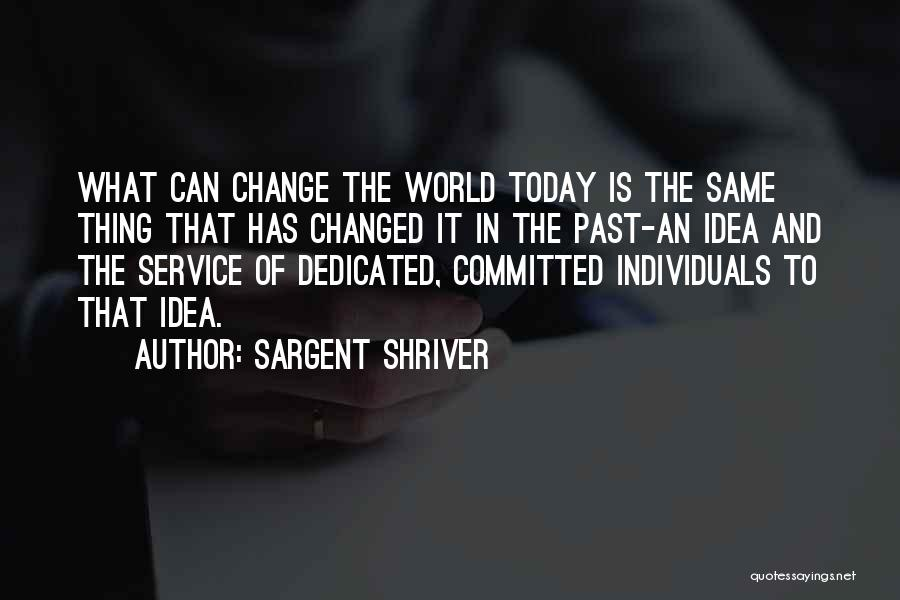 Ideas That Changed The World Quotes By Sargent Shriver