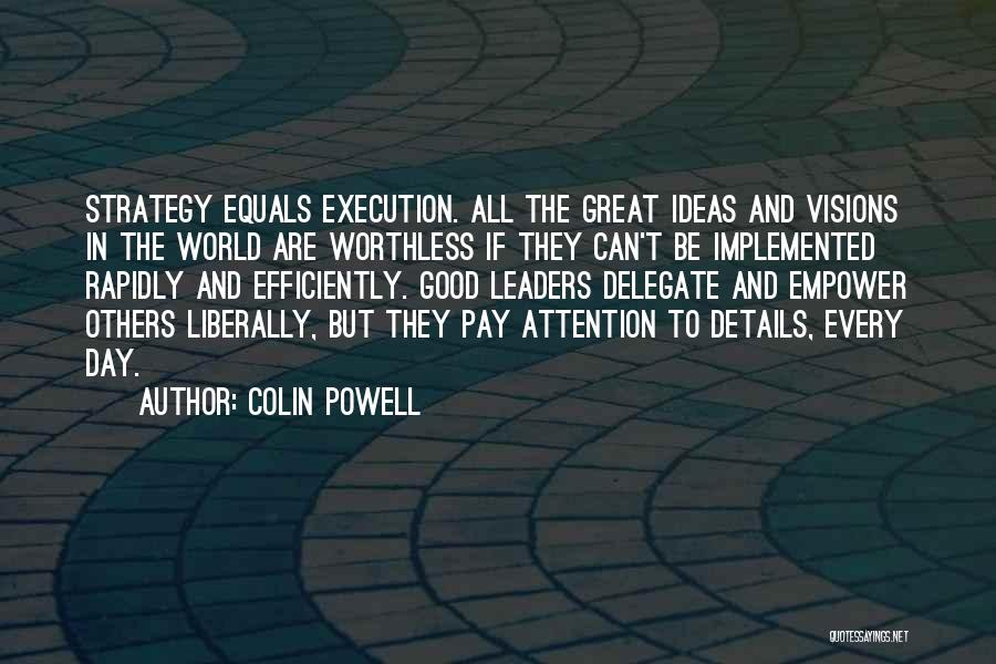 Ideas Vs Execution Quotes By Colin Powell