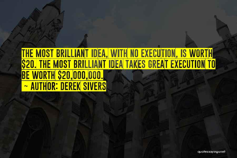 Ideas Vs Execution Quotes By Derek Sivers