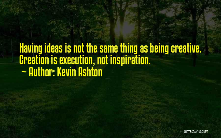 Ideas Vs Execution Quotes By Kevin Ashton