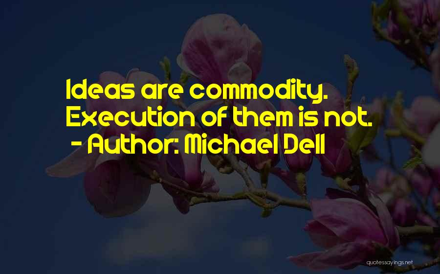 Ideas Vs Execution Quotes By Michael Dell