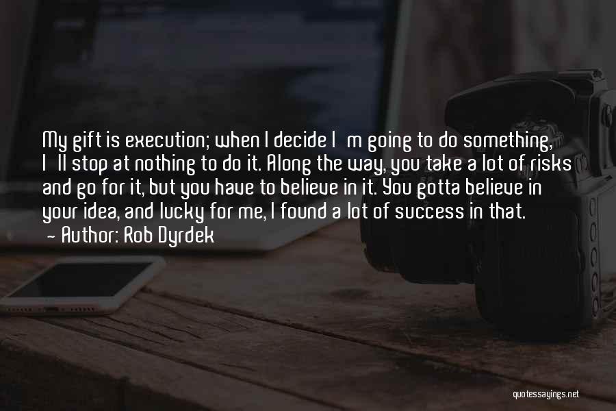 Ideas Vs Execution Quotes By Rob Dyrdek