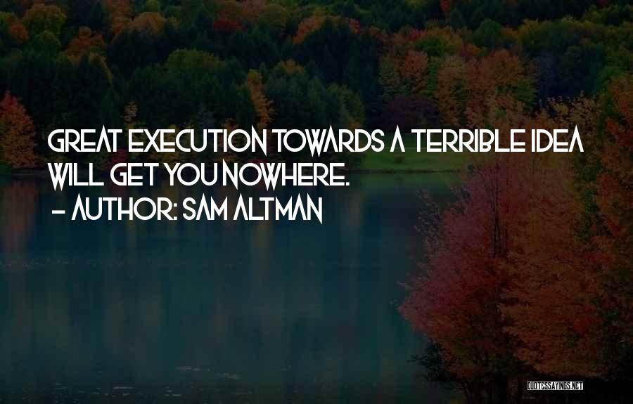 Ideas Vs Execution Quotes By Sam Altman