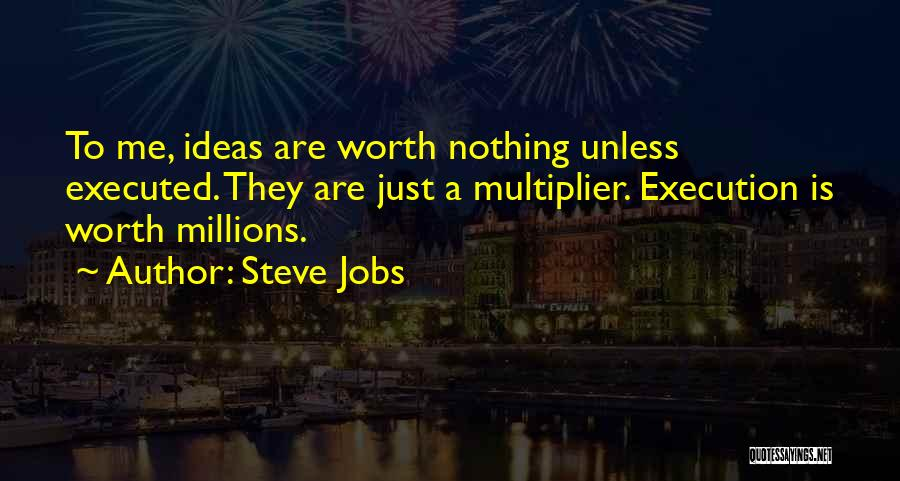 Ideas Vs Execution Quotes By Steve Jobs