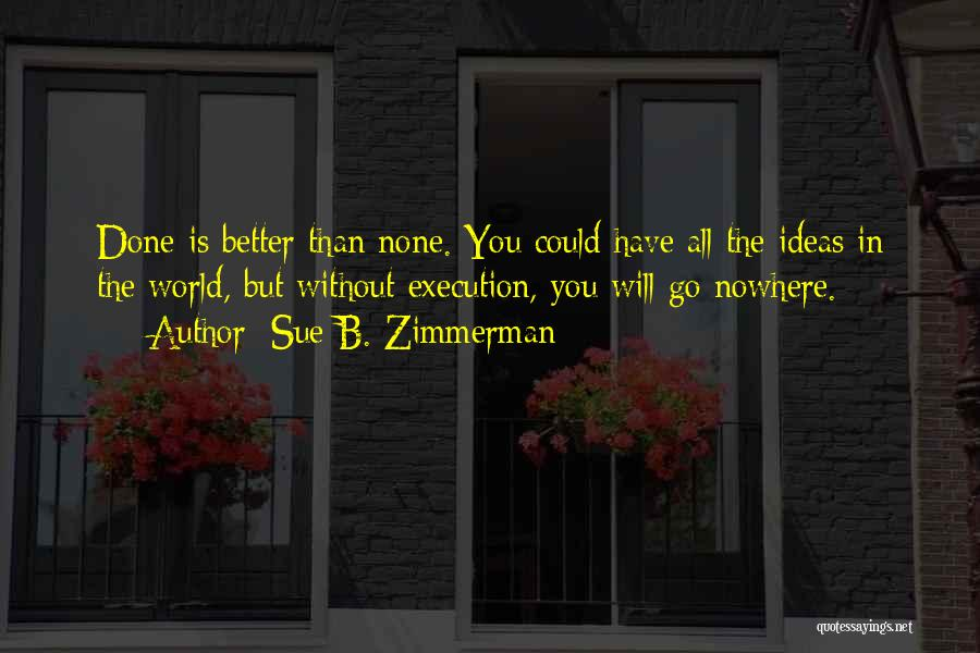 Ideas Vs Execution Quotes By Sue B. Zimmerman
