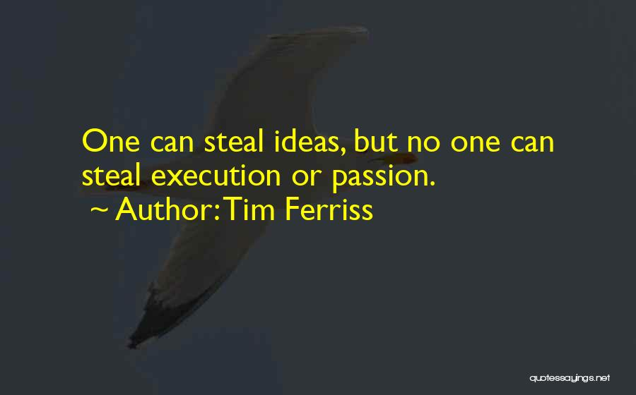 Ideas Vs Execution Quotes By Tim Ferriss